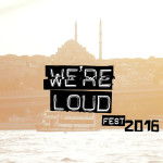 We're Loud Fest 2016 Istanbul