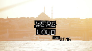 We're Loud Fest 2016 Istanbul